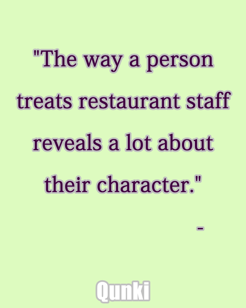 The way a person treats restaurant staff reveals a lot about their character.