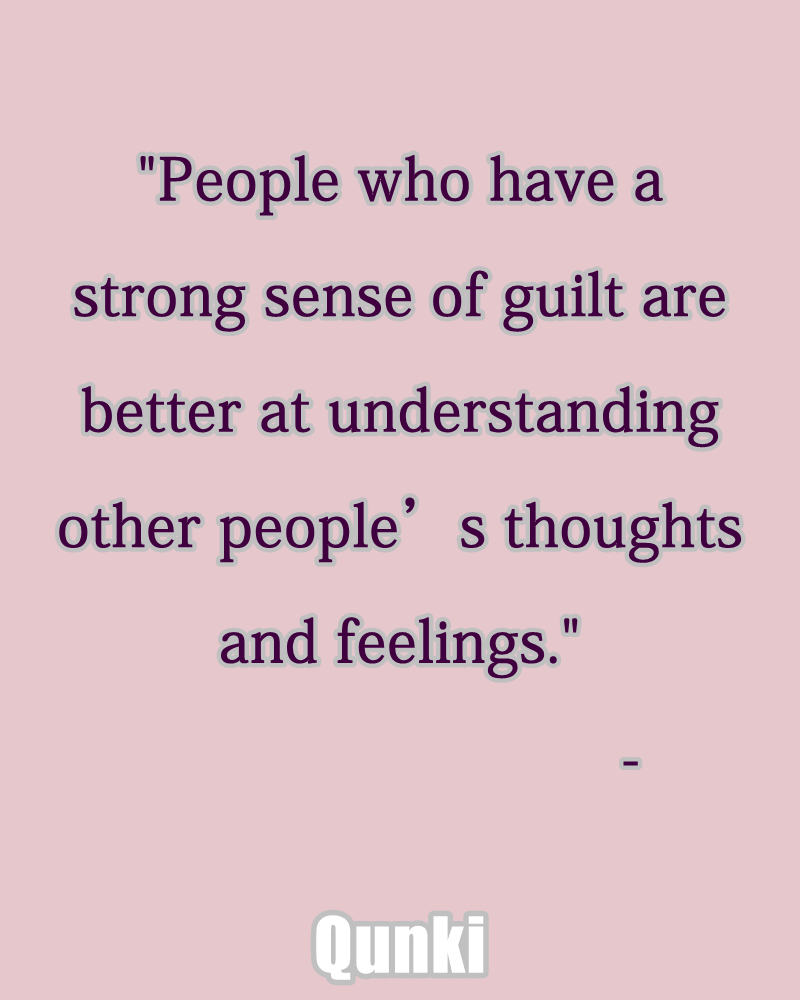 People who have a strong sense of guilt are better at understanding other people's thoughts and feelings.