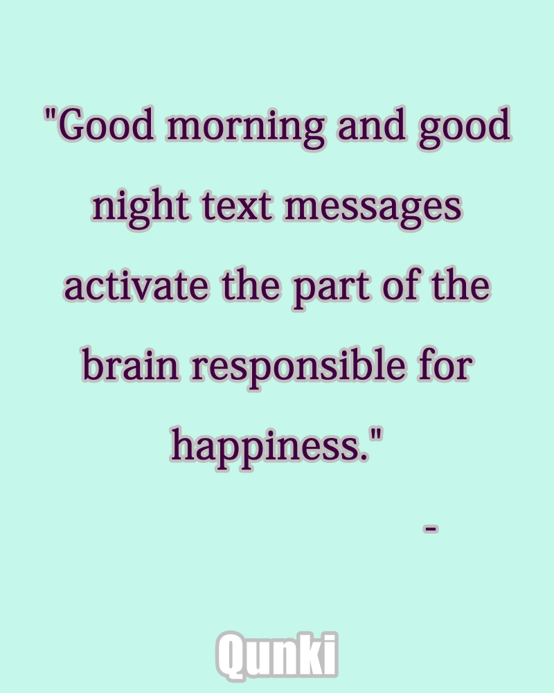 Good morning and good night text messages activate the part of the brain responsible for happiness.