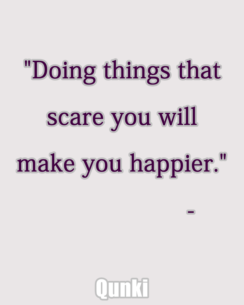 Doing things that scare you will make you happier.