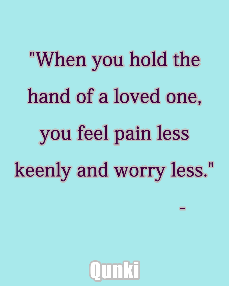 When you hold the hand of a loved one, you feel pain less keenly and worry less.