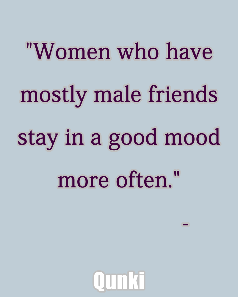 Women who have mostly male friends stay in a good mood more often.