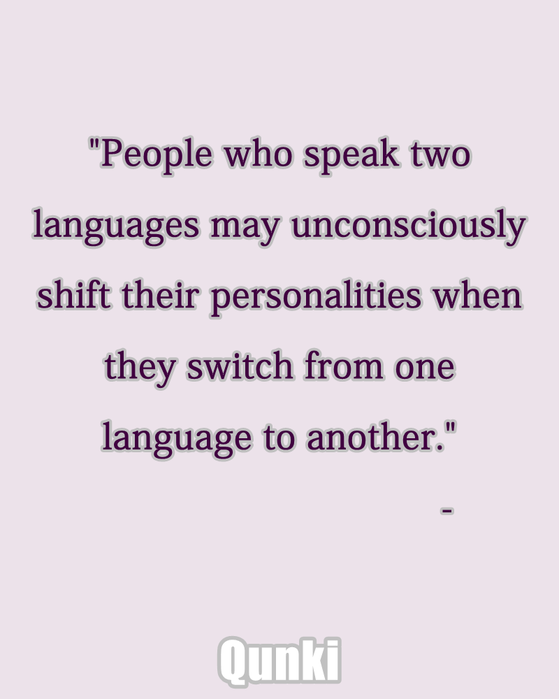 People who speak two languages may unconsciously shift their personalities when they switch from one language to another.