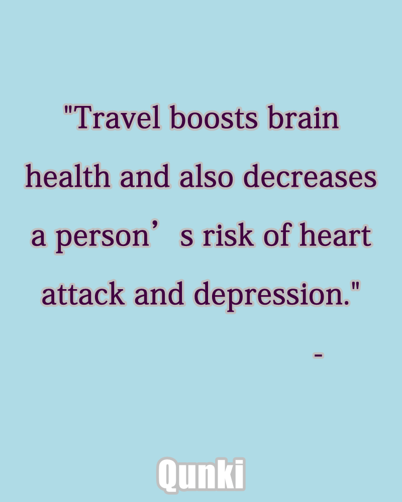Travel boosts brain health and also decreases a person's risk of heart attack and depression.